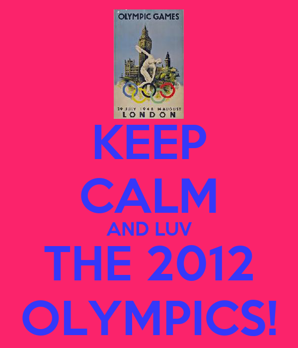 KEEP CALM AND LUV THE 2012 OLYMPICS!