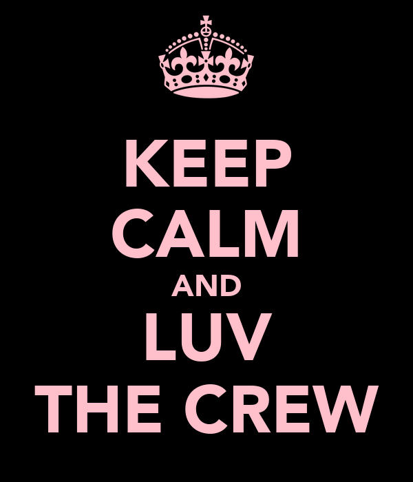 KEEP CALM AND LUV THE CREW