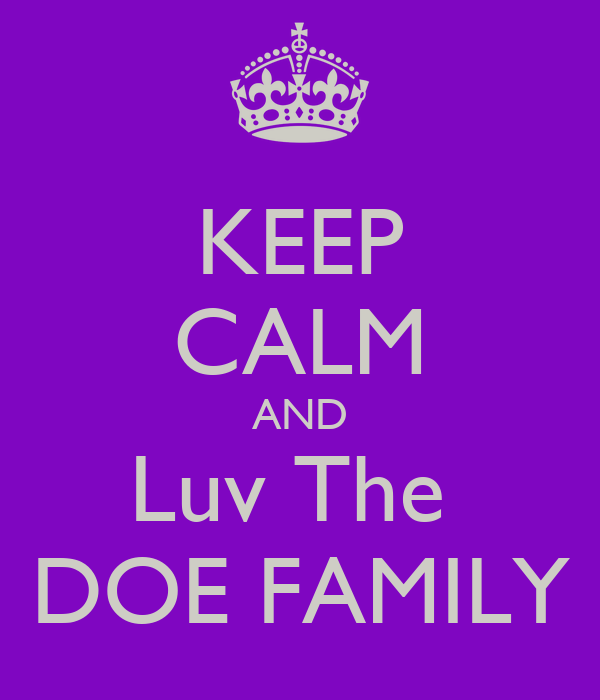 KEEP CALM AND Luv The  DOE FAMILY