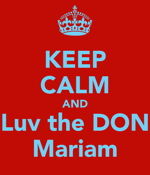 KEEP CALM AND Luv the DON Mariam