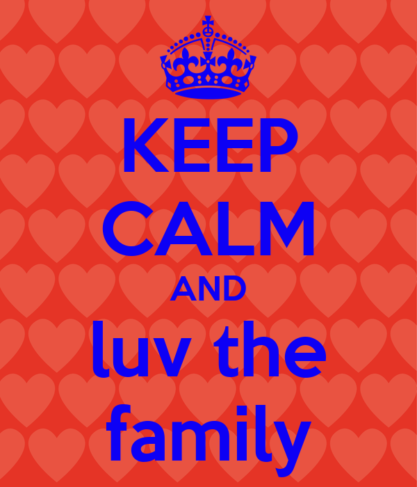 KEEP CALM AND luv the family
