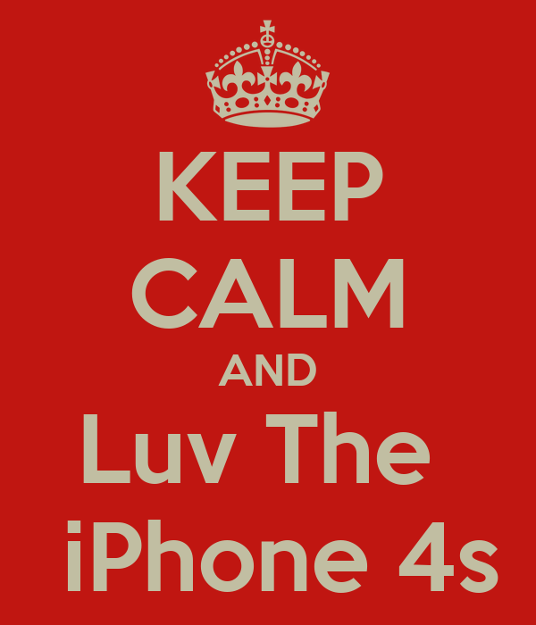 KEEP CALM AND Luv The   iPhone 4s
