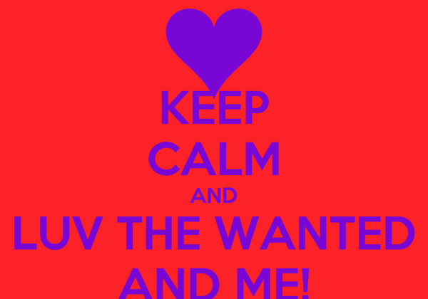 KEEP CALM AND LUV THE WANTED AND ME!