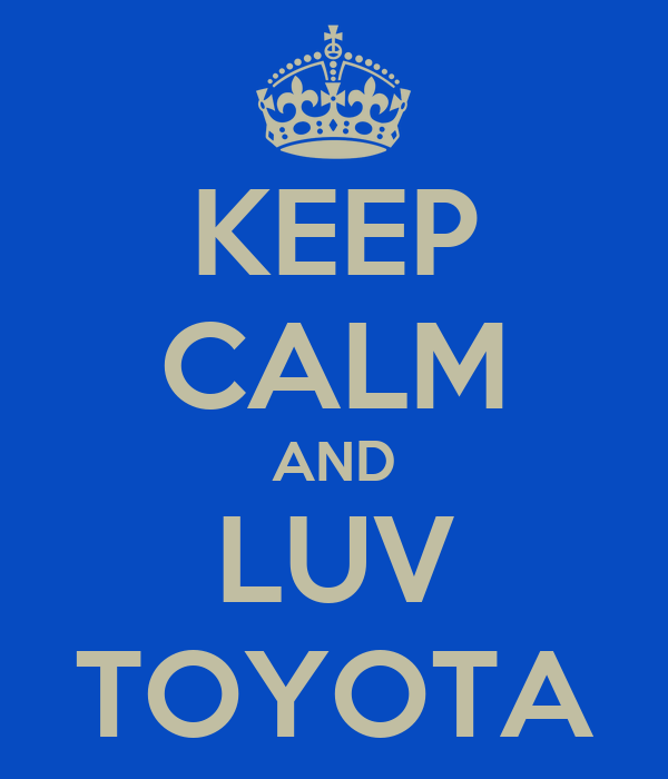 KEEP CALM AND LUV TOYOTA