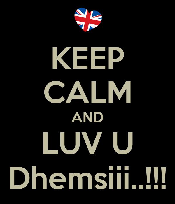 KEEP CALM AND LUV U Dhemsiii..!!!