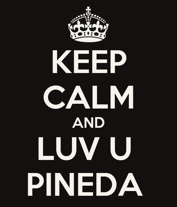 KEEP CALM AND LUV U  PINEDA