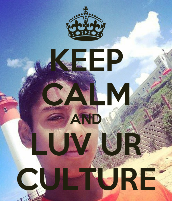 KEEP CALM AND LUV UR CULTURE