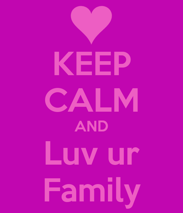 KEEP CALM AND Luv ur Family