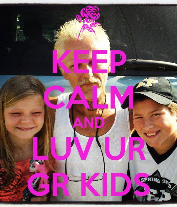 KEEP CALM AND LUV UR GR KIDS