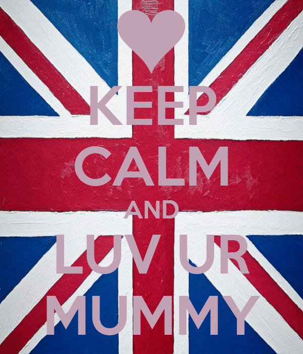 KEEP CALM AND LUV UR MUMMY