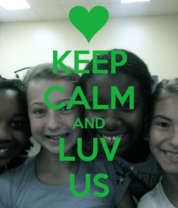 KEEP CALM AND LUV US