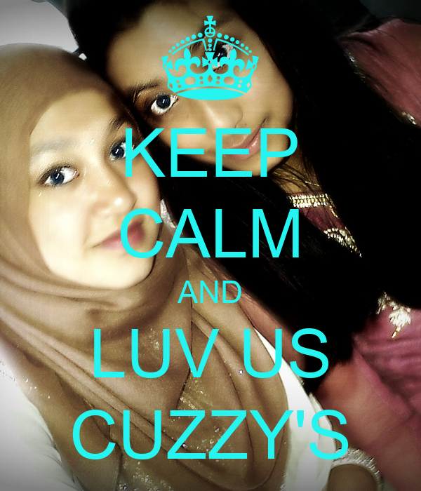 KEEP CALM AND LUV US CUZZY'S