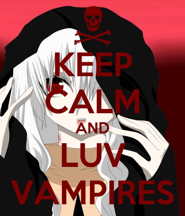KEEP CALM AND LUV VAMPIRES