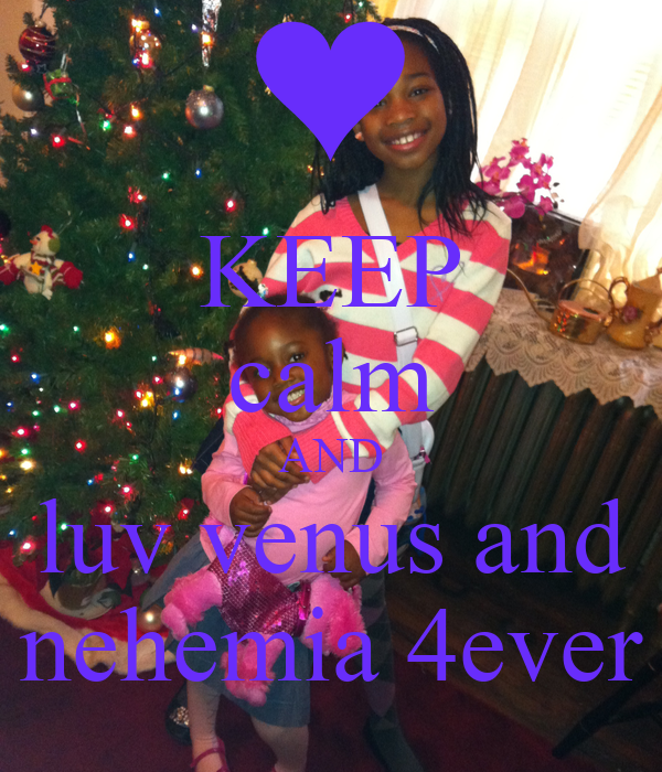 KEEP calm AND luv venus and nehemia 4ever