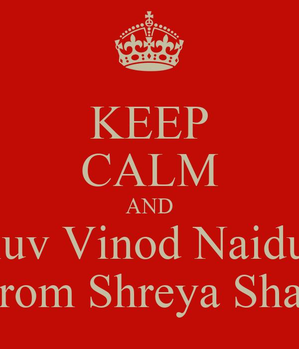 KEEP CALM AND luv Vinod Naidu From Shreya Shah