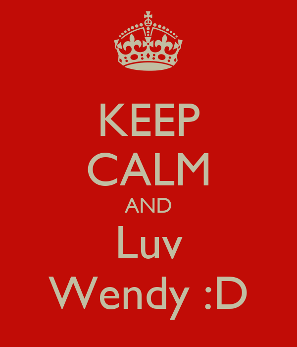 KEEP CALM AND Luv Wendy :D