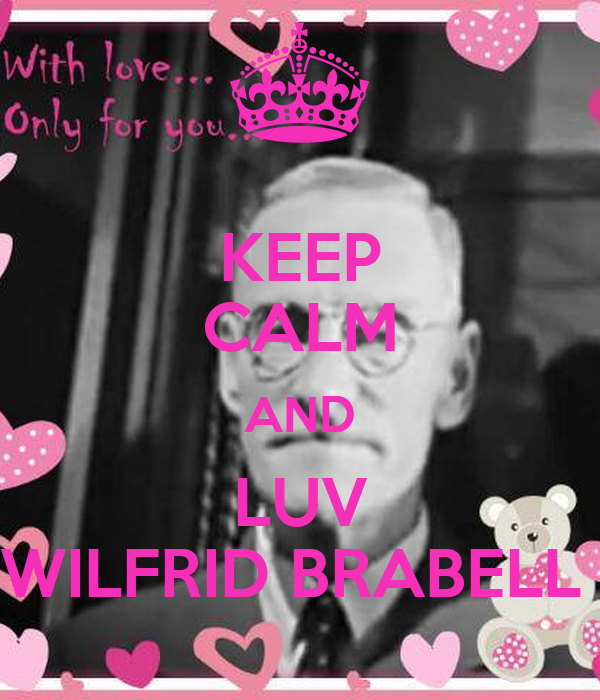 KEEP CALM AND LUV WILFRID BRABELL