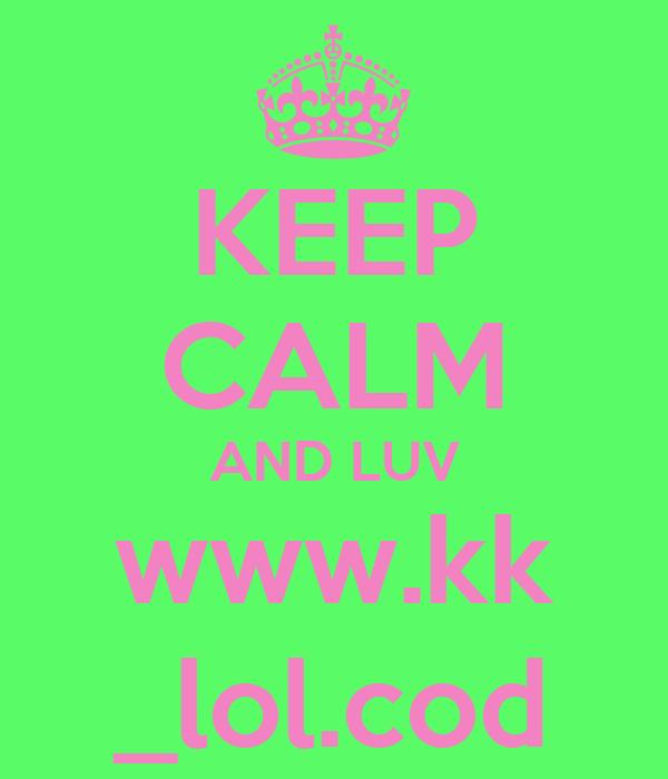 KEEP CALM AND LUV www.kk _lol.cod
