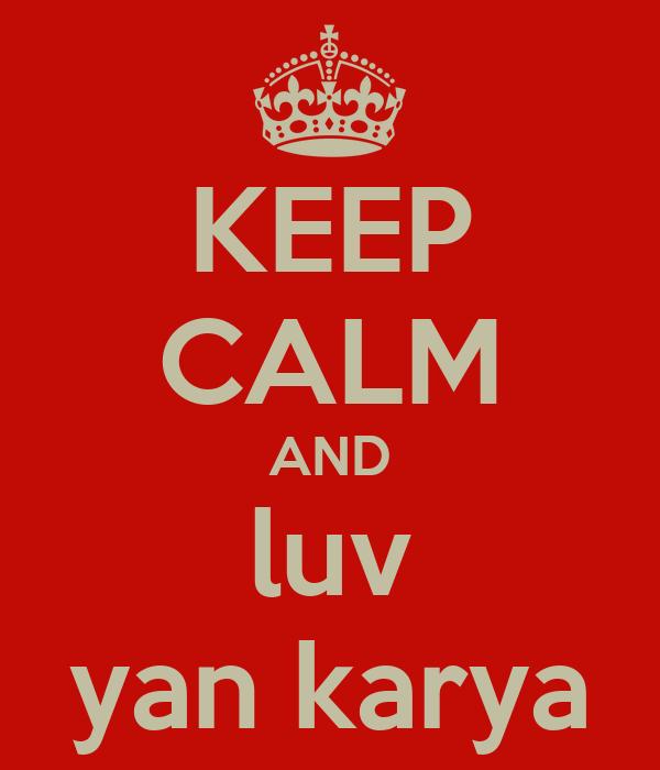 KEEP CALM AND luv yan karya