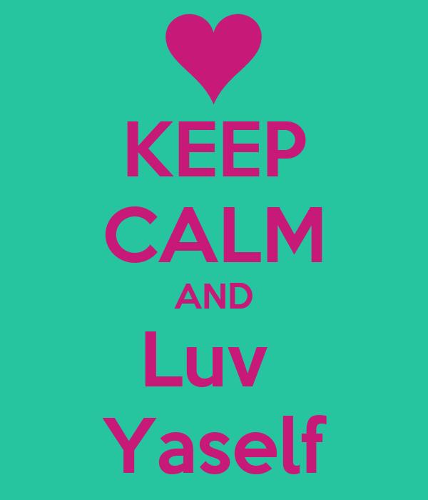 KEEP CALM AND Luv  Yaself