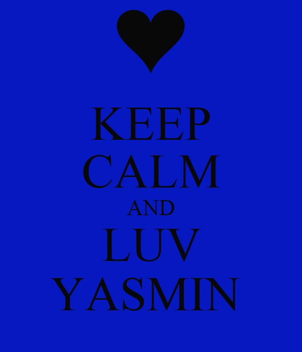 KEEP CALM AND LUV YASMIN