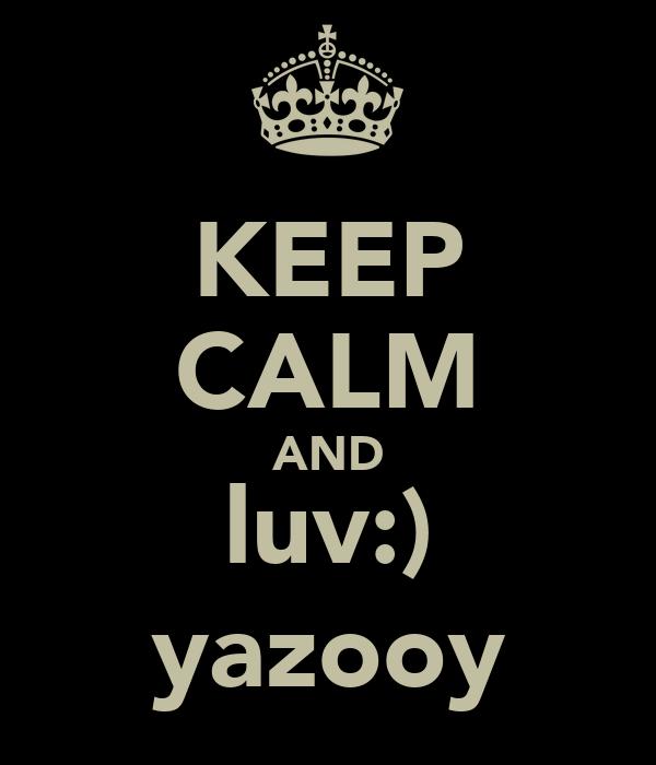 KEEP CALM AND luv:) yazooy