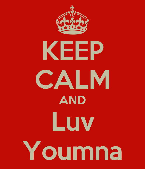 KEEP CALM AND Luv Youmna