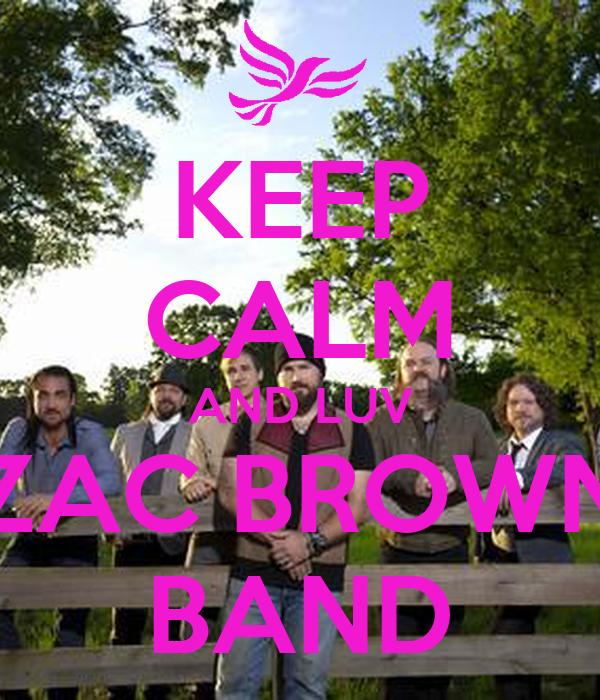 KEEP CALM AND LUV ZAC BROWN BAND