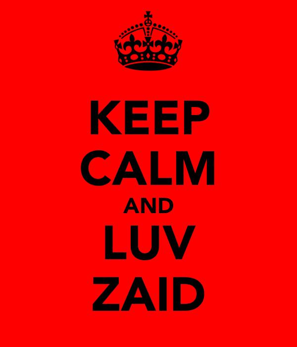KEEP CALM AND LUV ZAID