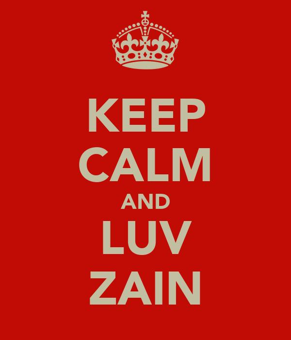 KEEP CALM AND LUV ZAIN