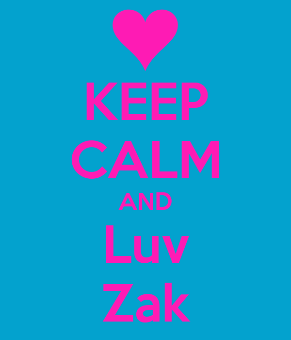 KEEP CALM AND Luv Zak