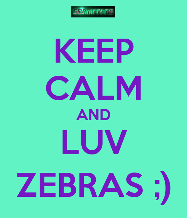 KEEP CALM AND LUV ZEBRAS ;)