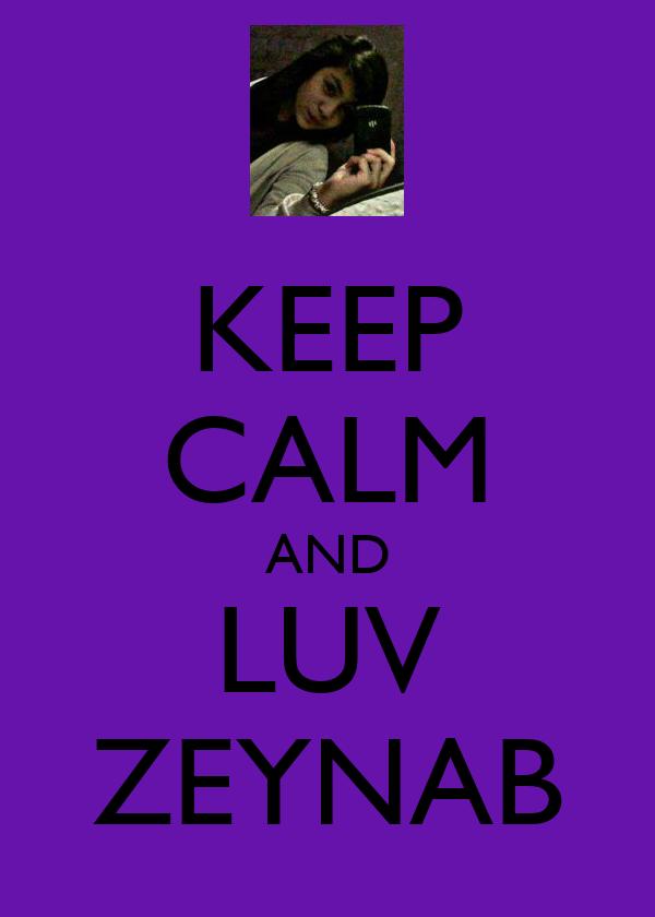 KEEP CALM AND LUV ZEYNAB