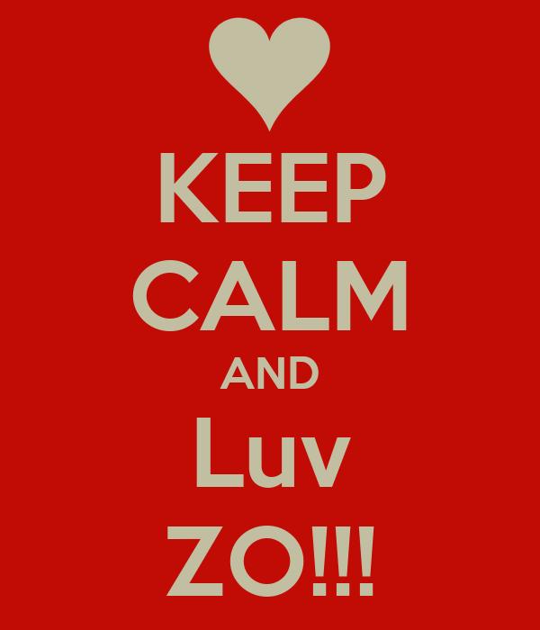 KEEP CALM AND Luv ZO!!!
