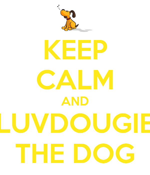 KEEP CALM AND LUVDOUGIE THE DOG