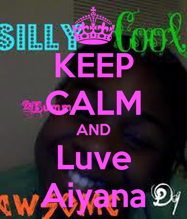 KEEP CALM AND Luve Aiyana