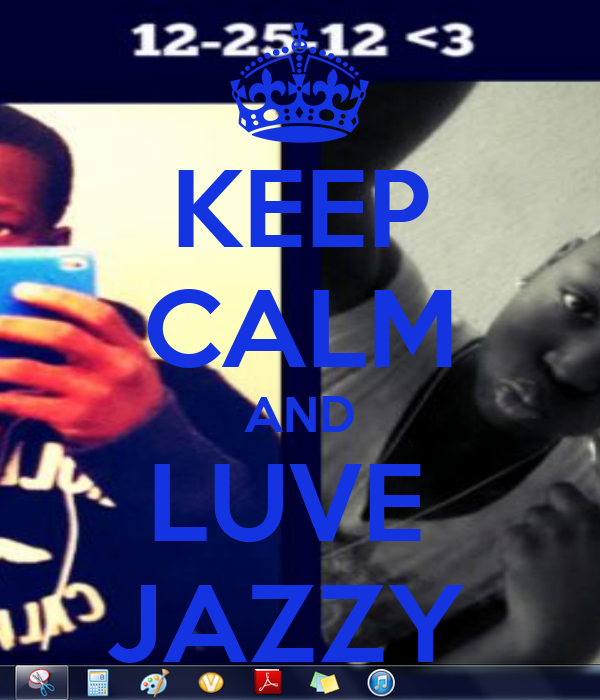 KEEP CALM AND LUVE  JAZZY