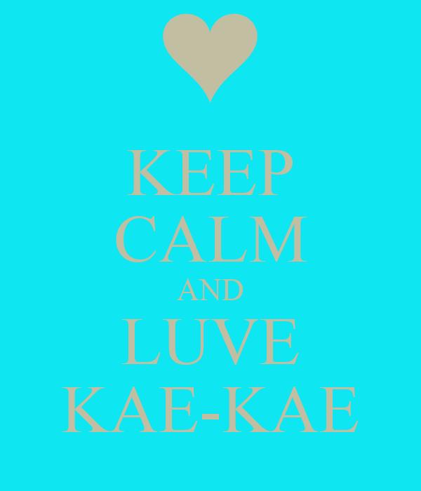 KEEP CALM AND LUVE KAE-KAE