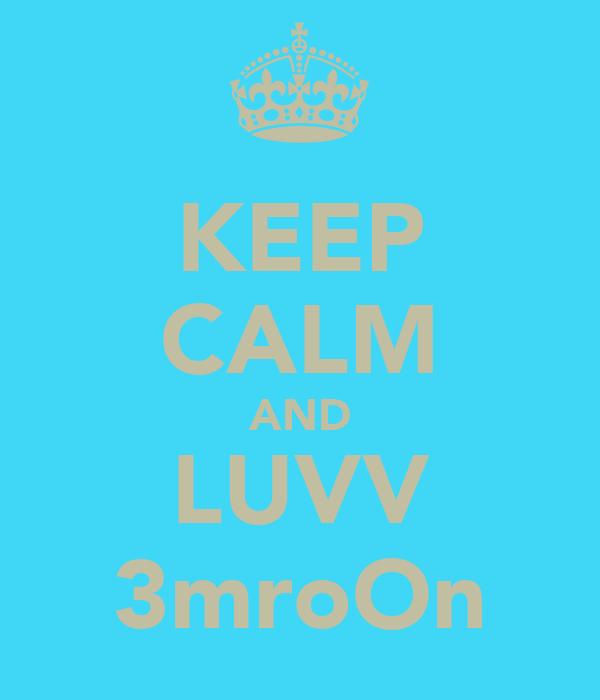 KEEP CALM AND LUVV 3mroOn