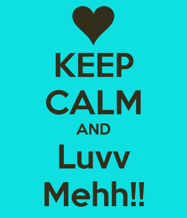 KEEP CALM AND Luvv Mehh!!