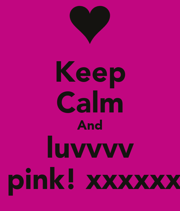 Keep Calm And luvvvv  pink! xxxxxx