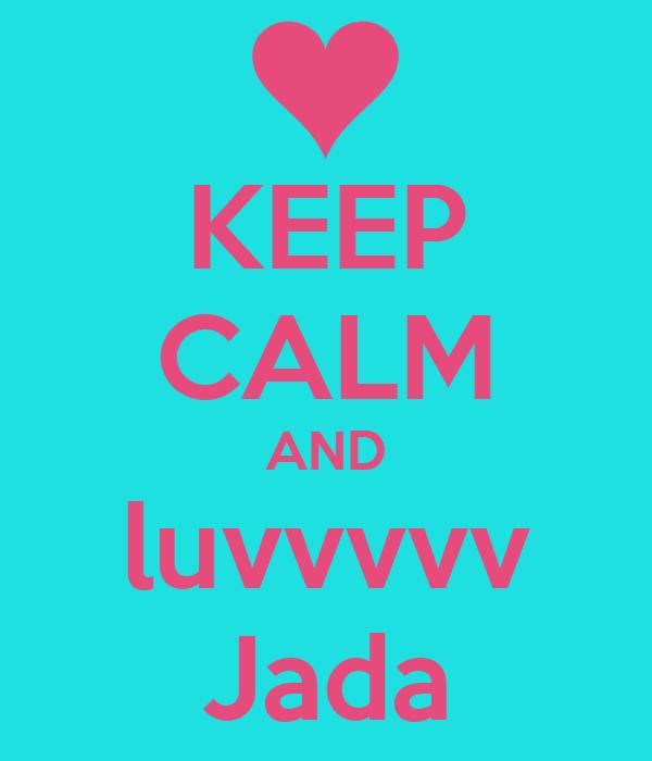 KEEP CALM AND luvvvvv Jada