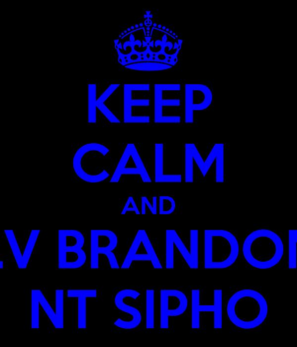 KEEP CALM AND LV BRANDON NT SIPHO