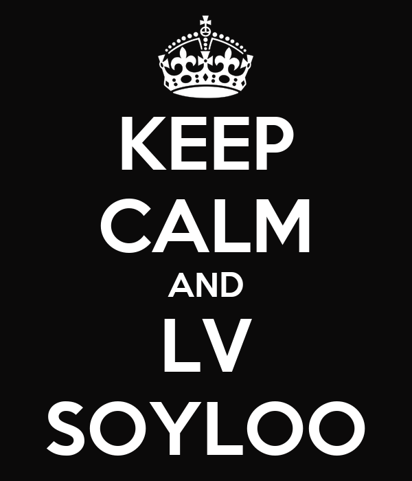 KEEP CALM AND LV SOYLOO