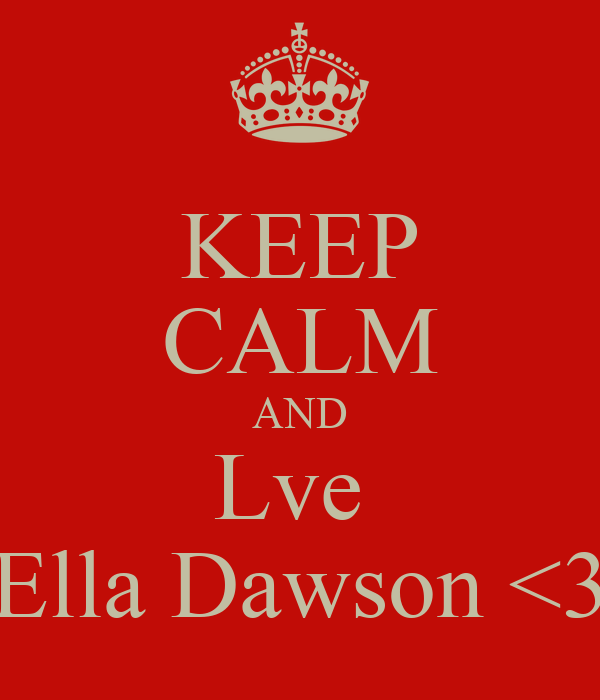 KEEP CALM AND Lve  Ella Dawson <3