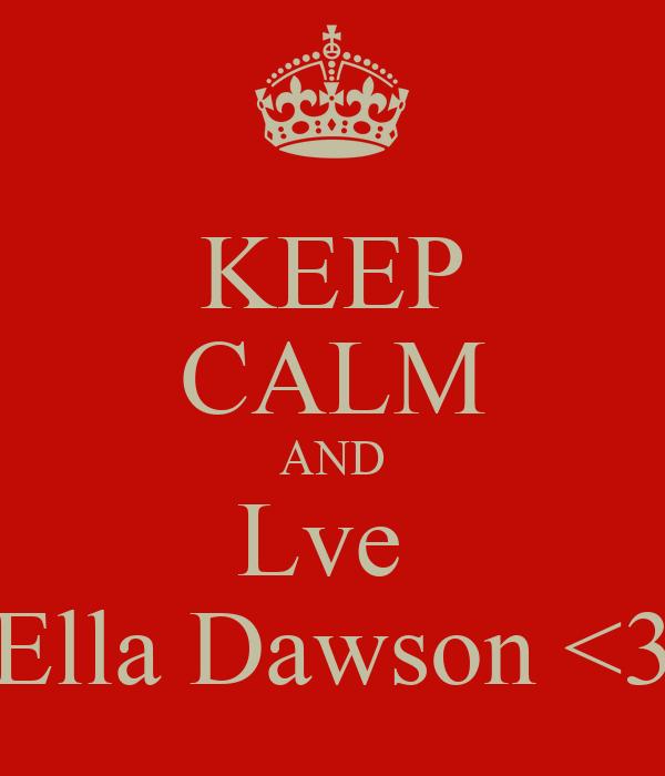 KEEP CALM AND Lve  Ella Dawson <3