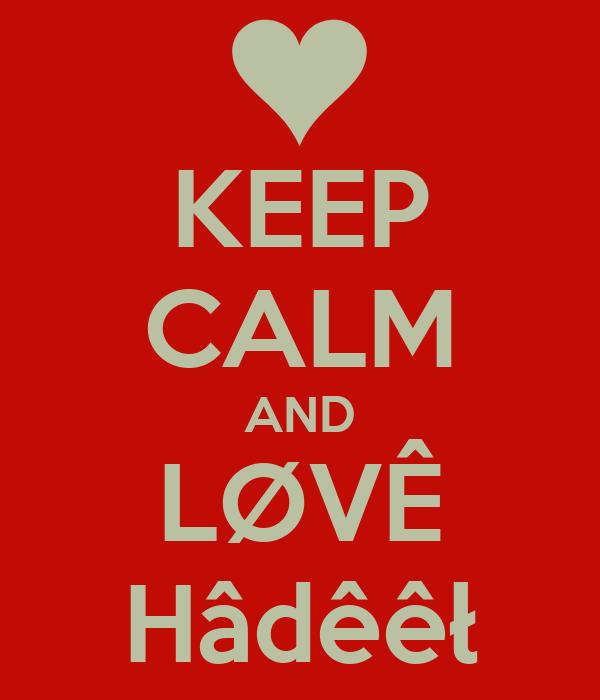 KEEP CALM AND LØVÊ Hâdêêł