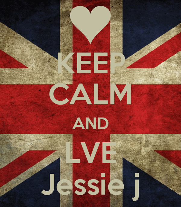 KEEP CALM AND LVE Jessie j