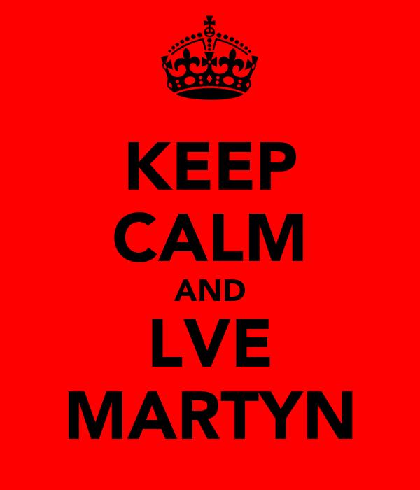 KEEP CALM AND LVE MARTYN