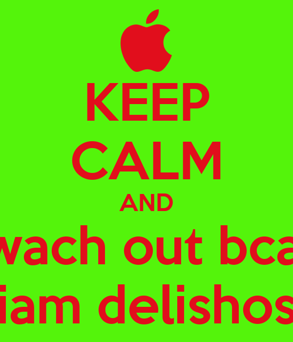 KEEP CALM AND lwach out bcas iam delishos